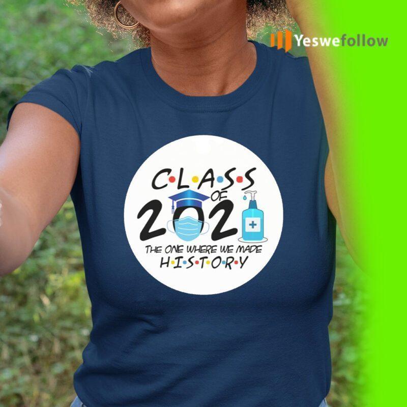Class Of 2021 The One Where We Made History TeeShirts