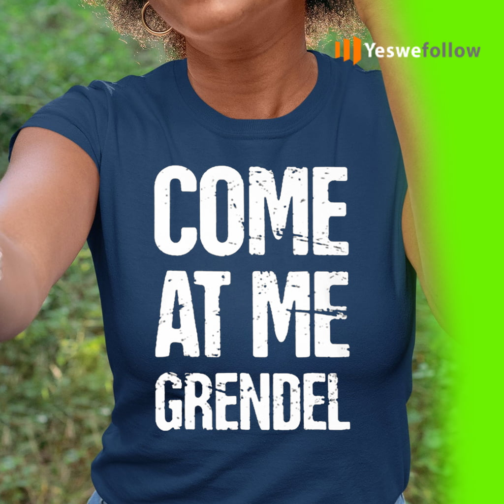 Come At Me Grendel T Shirt