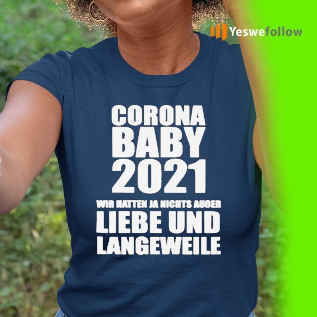 Corona Baby 2021 Wir Hatten Ja Nichts Ausser Liebe Und Langeweile Shirt