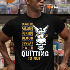 Crawling Falling Puking Blood Sweat Pain Is Acceptable Quitting Is Not TeeShirt