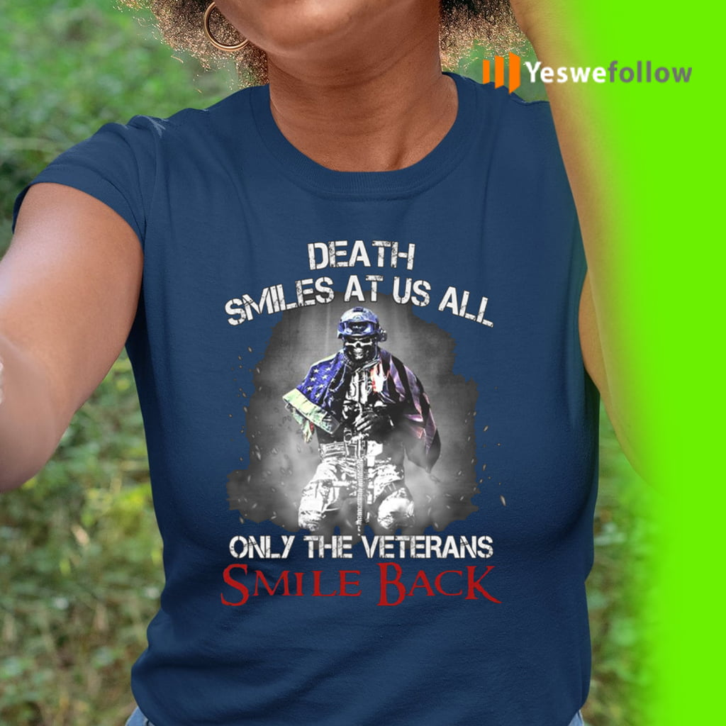 Death Smiles At Us All Only The Veterans Smile Back Shirts