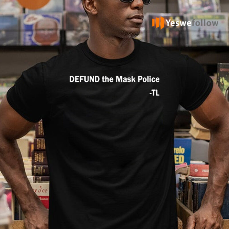 Defund The Mask Police Tl Shirts