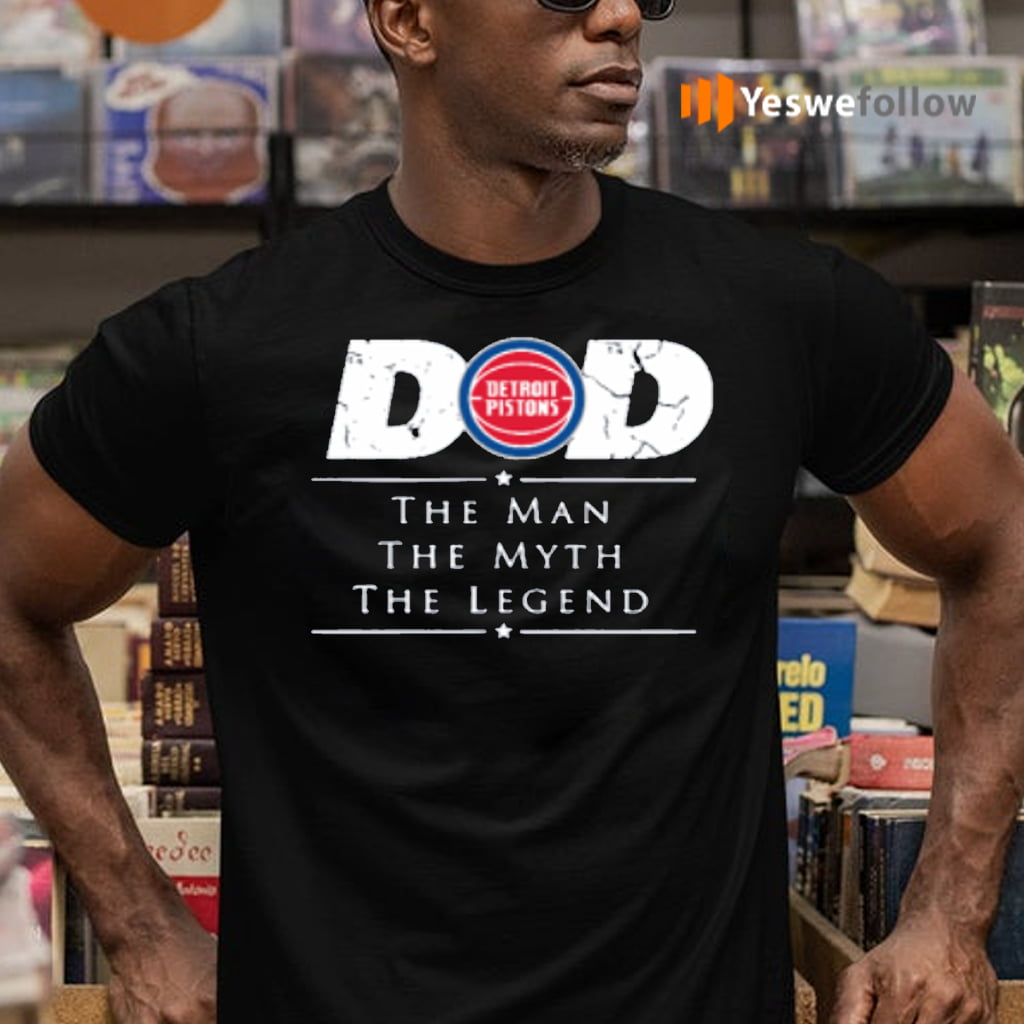 Detroit Pistons NBA Basketball Dad The Man The Myth The Legend T-Shirts