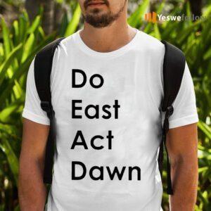 Do East Act Dawn Shirts