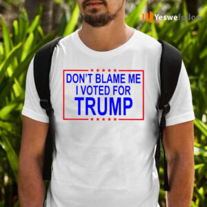 Do Not Blame Me I Voted For Trump TeeShirt