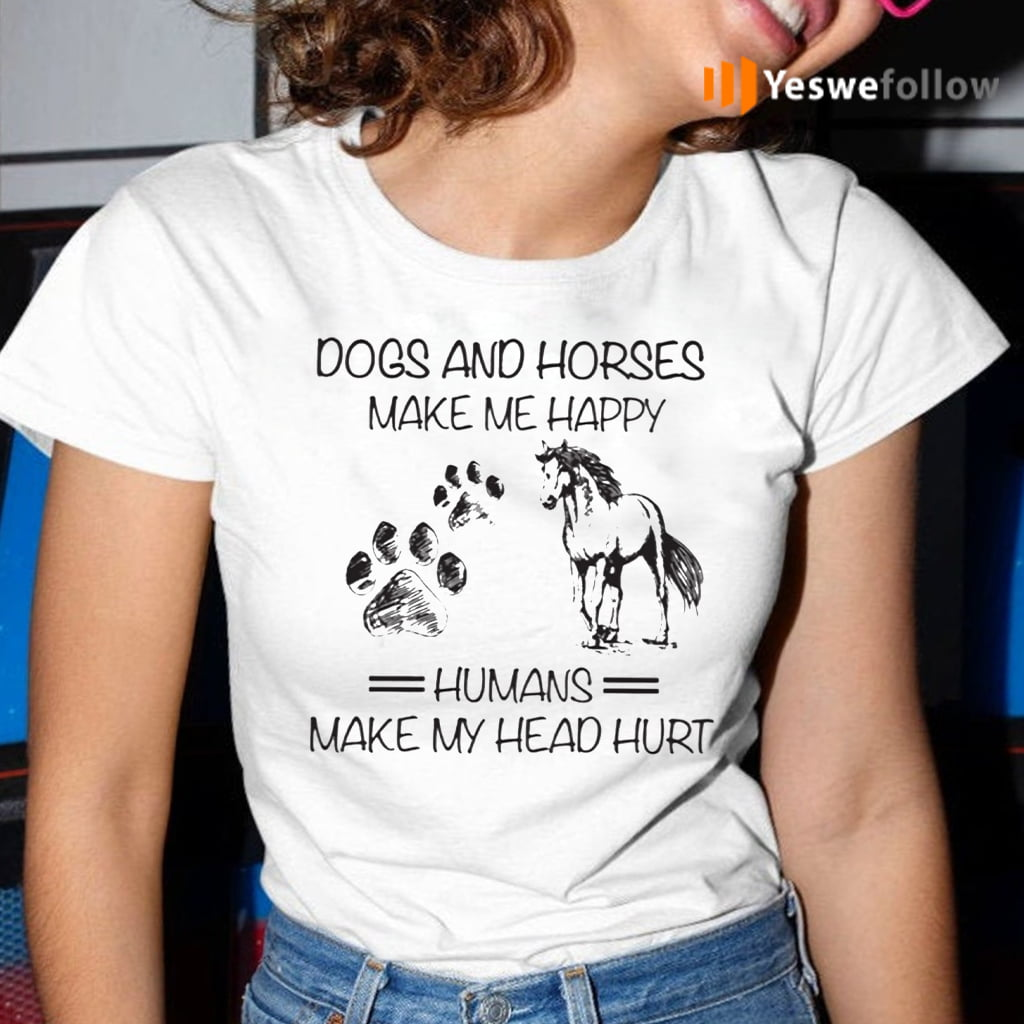 Dogs And Horses Make Me Happy Humans Make Me Head Hurt T-Shirt