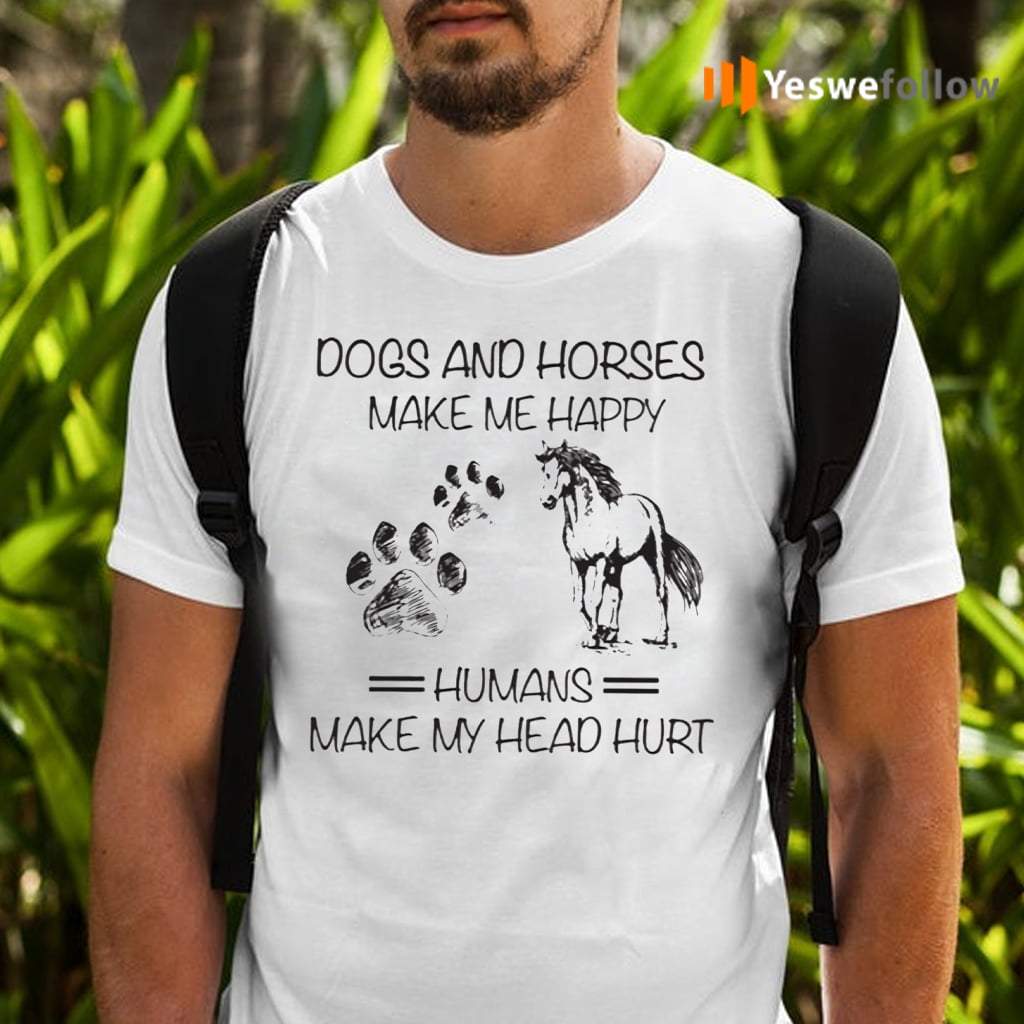 Dogs And Horses Make Me Happy Humans Make Me Head Hurt T-Shirts