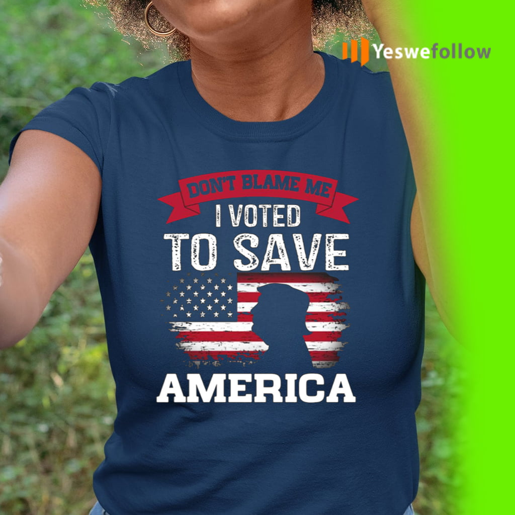 Don't Blame Me I Voted for Trump Save America Distressed America Flag Shirts