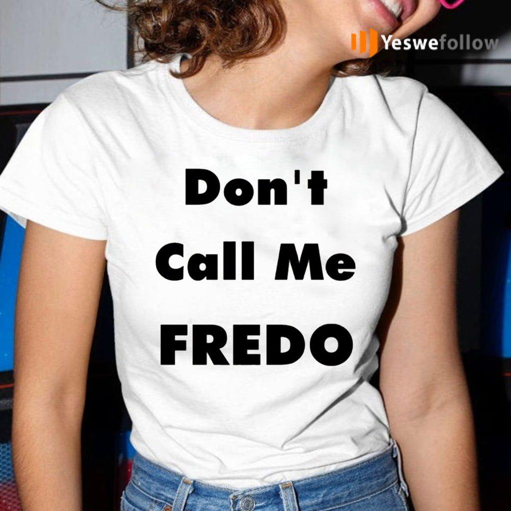 Don't Call Me Fredo Shirt