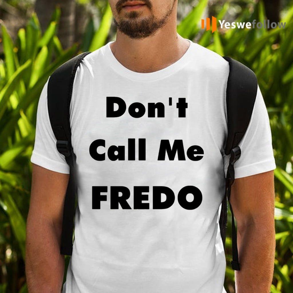 Don't Call Me Fredo Shirts