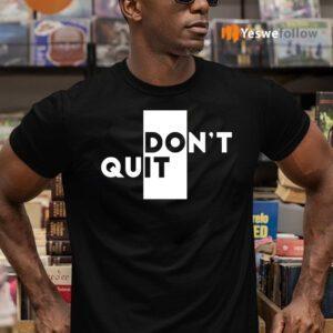 Don't Quit Do It Shirt