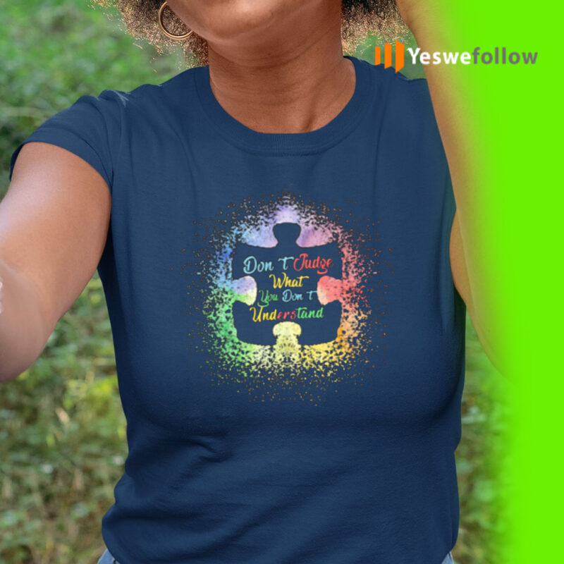 Don't judge what you don't understand autism tshirts