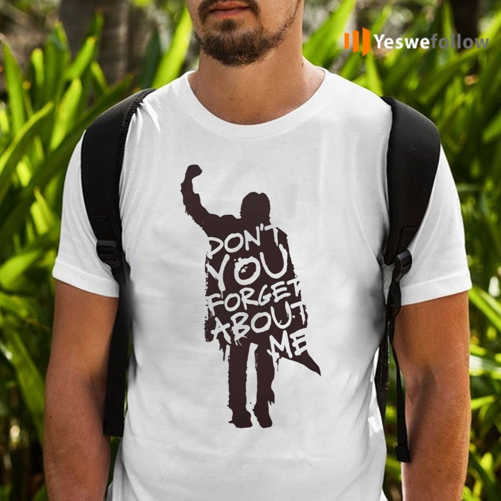 Don't you forget about Me tshirt