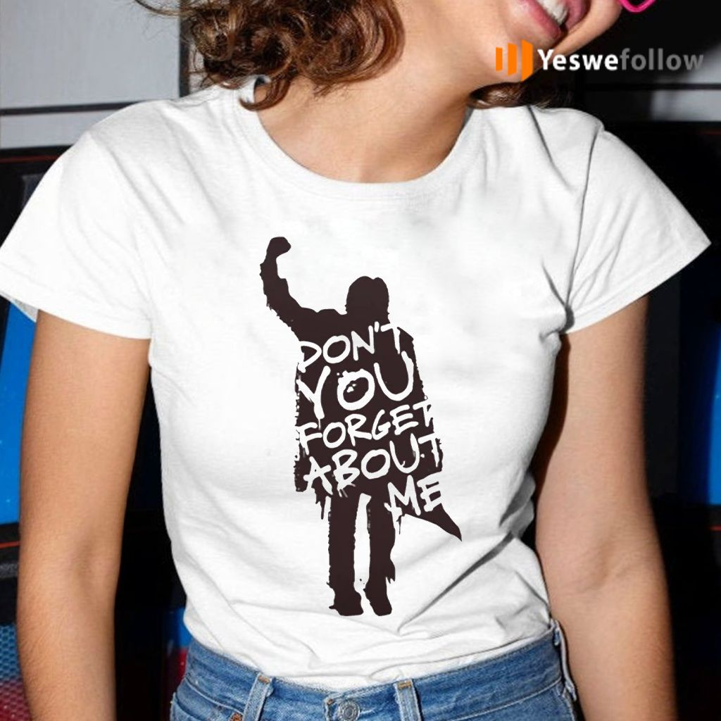Don't you forget about Me tshirts