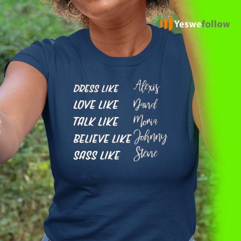 Dress Like Alexis Love Like David Talk Like Moira TeeShirts
