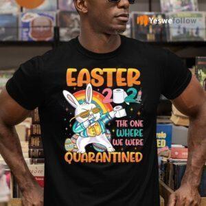 Easter 2021 The One Where We Were Quarantined TeeShirt