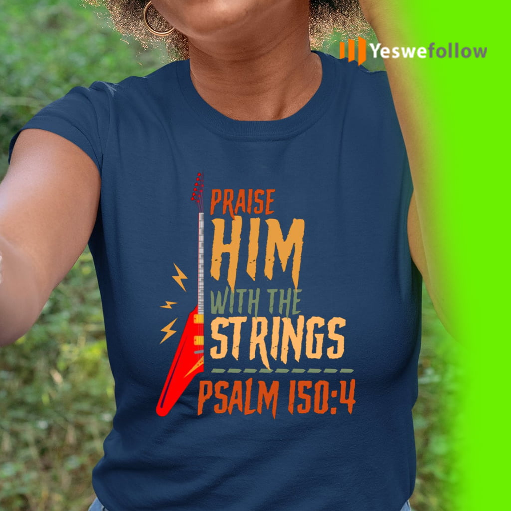 Electric Praise Him With The Strings Psalm 150 4 T-shirt