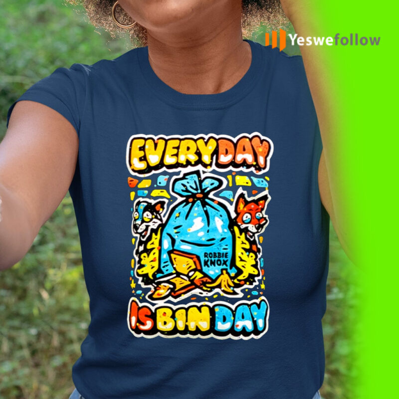 Everyday Is Bin Day Robbie Knox Shirt