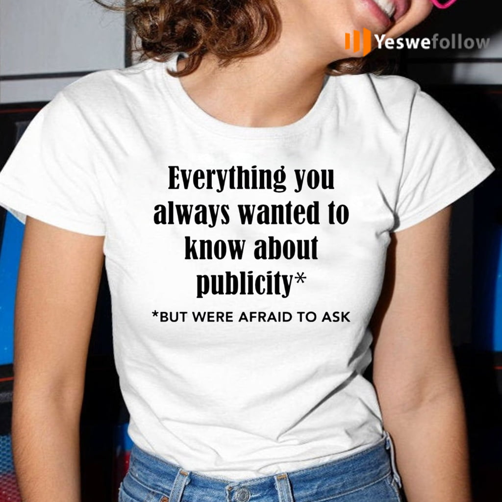 Everything You Always Wanted To Know About Publicity Shirt