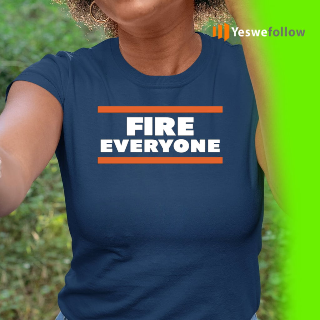 FIRE EVERYONE Chicago Bears T-Shirt