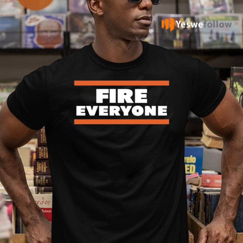 FIRE EVERYONE Chicago Bears T-Shirts