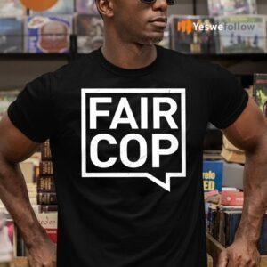 Fair Cop Shirts