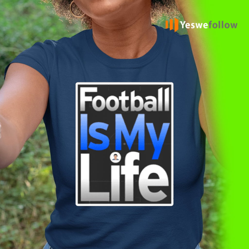 Football Is My Life Shirt