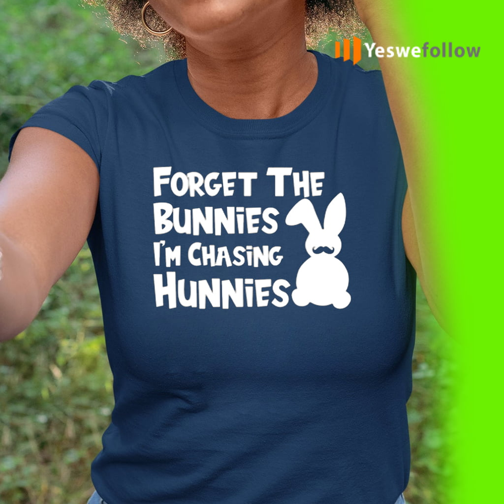 Forget The Bunnies I'm Chasing Hunnies T-Shirt