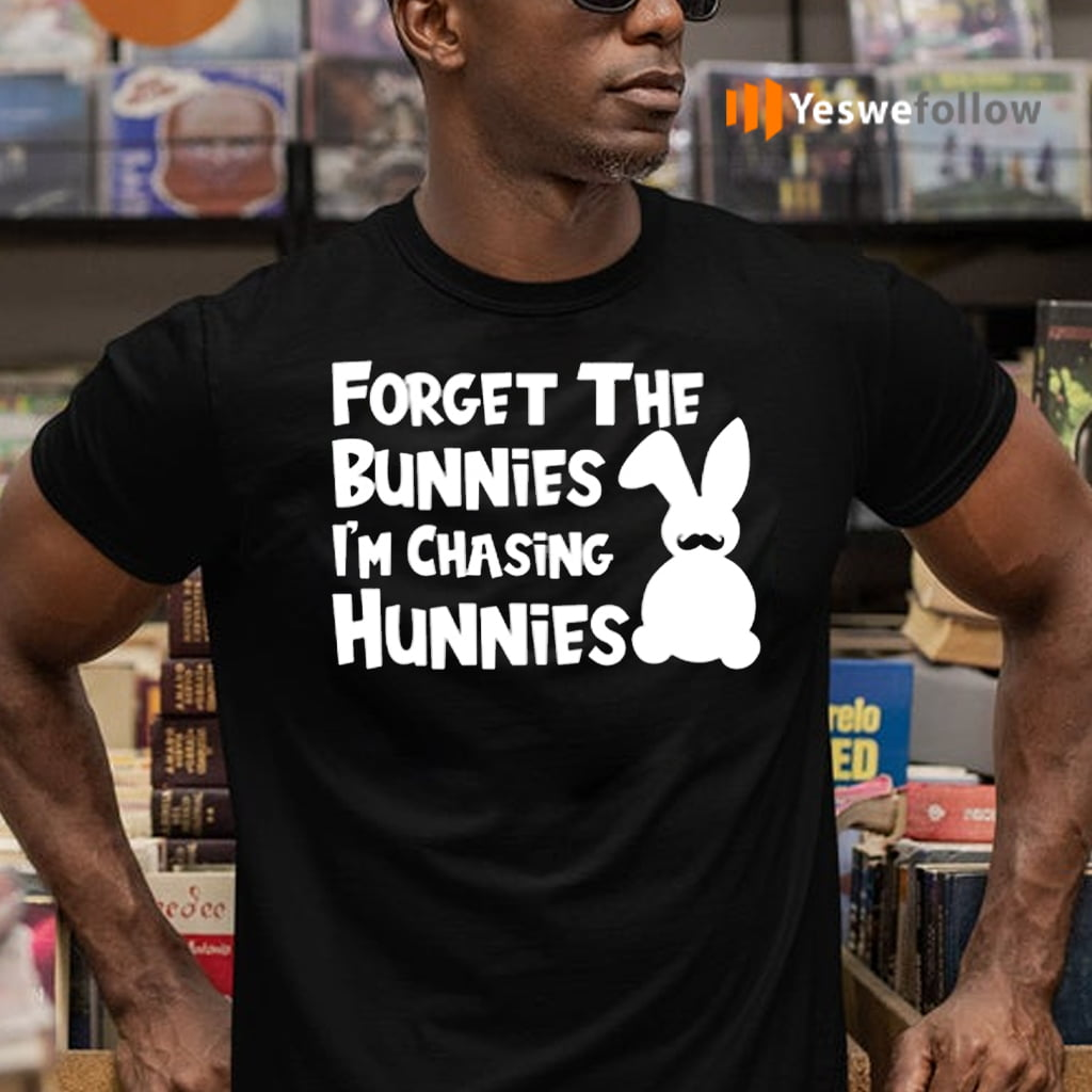 Forget The Bunnies I'm Chasing Hunnies T-Shirts