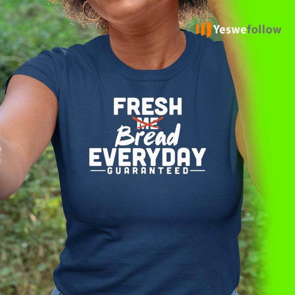Fresh Bread Everyday Guaranteed Shirt