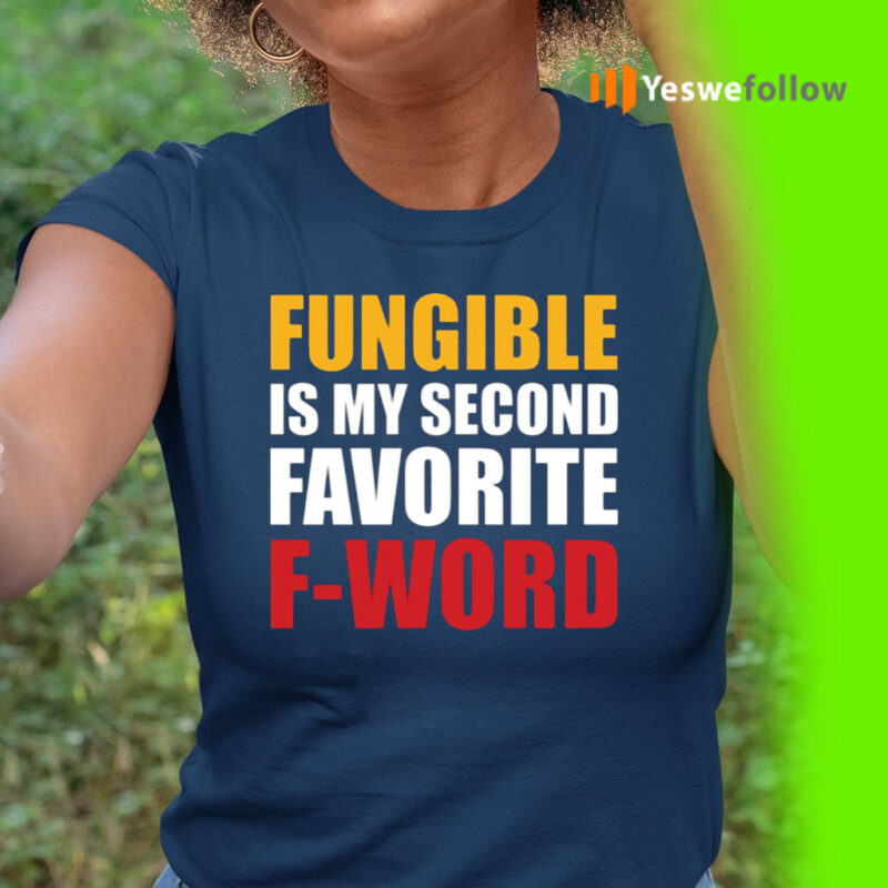 Fungible Is My Second Favorite F Word Shirt