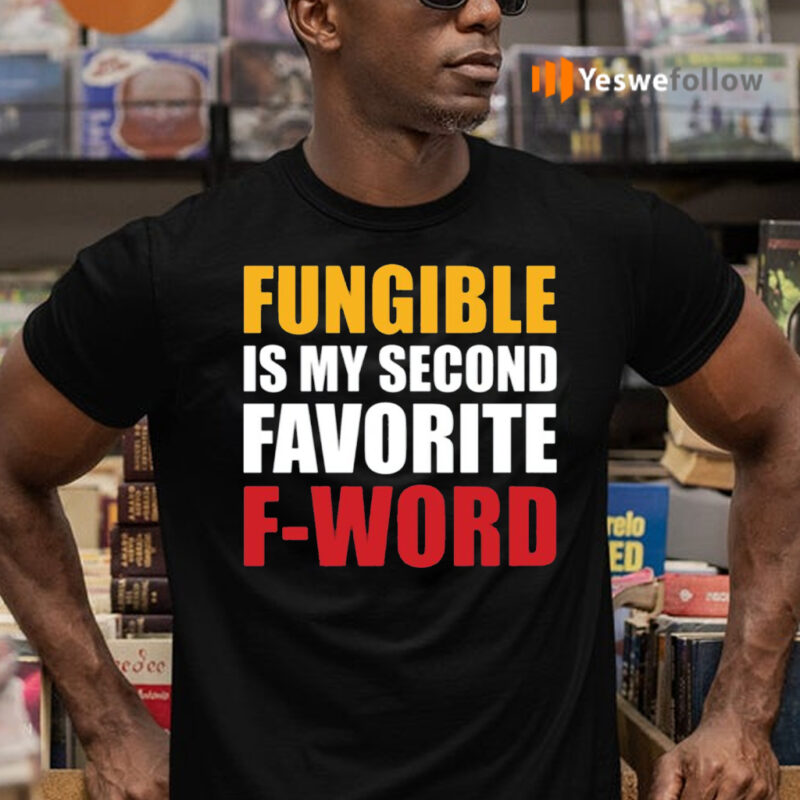Fungible Is My Second Favorite F Word Shirts