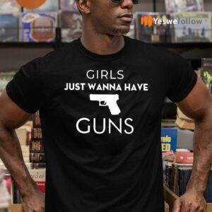 Girls Just Wanna Have Guns TeeShirt