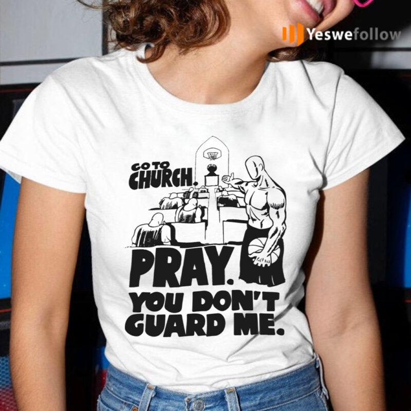 Go To Church Pray You Don't Guard Me Shirt