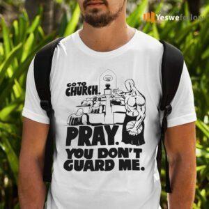Go To Church Pray You Don't Guard Me Shirts