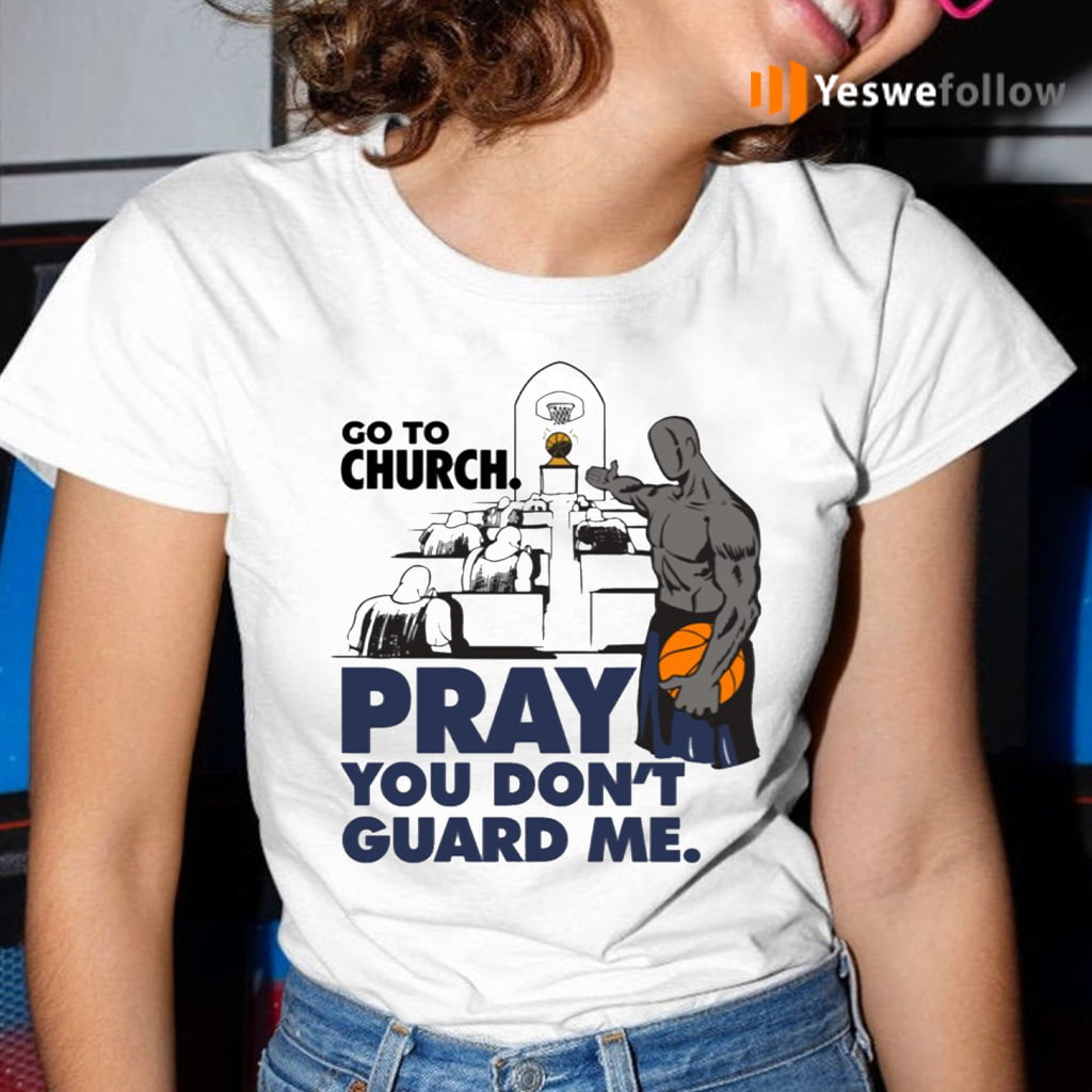 Go To Church Pray You Don't Guard Me TeeShirts