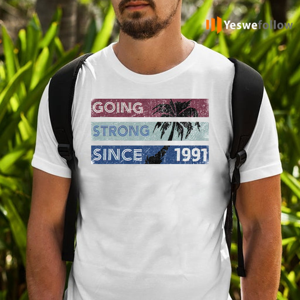 Going Strong Since 1991 Shirts