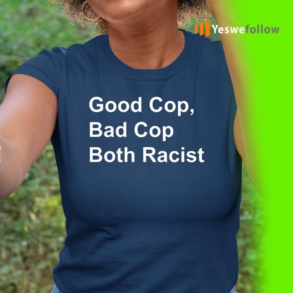 Good Cop Bad Cop Both Racist T-Shirt