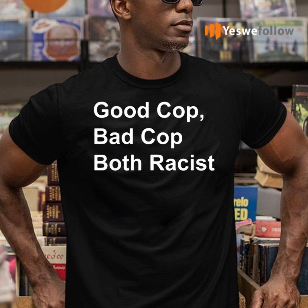 Good Cop Bad Cop Both Racist T-Shirts