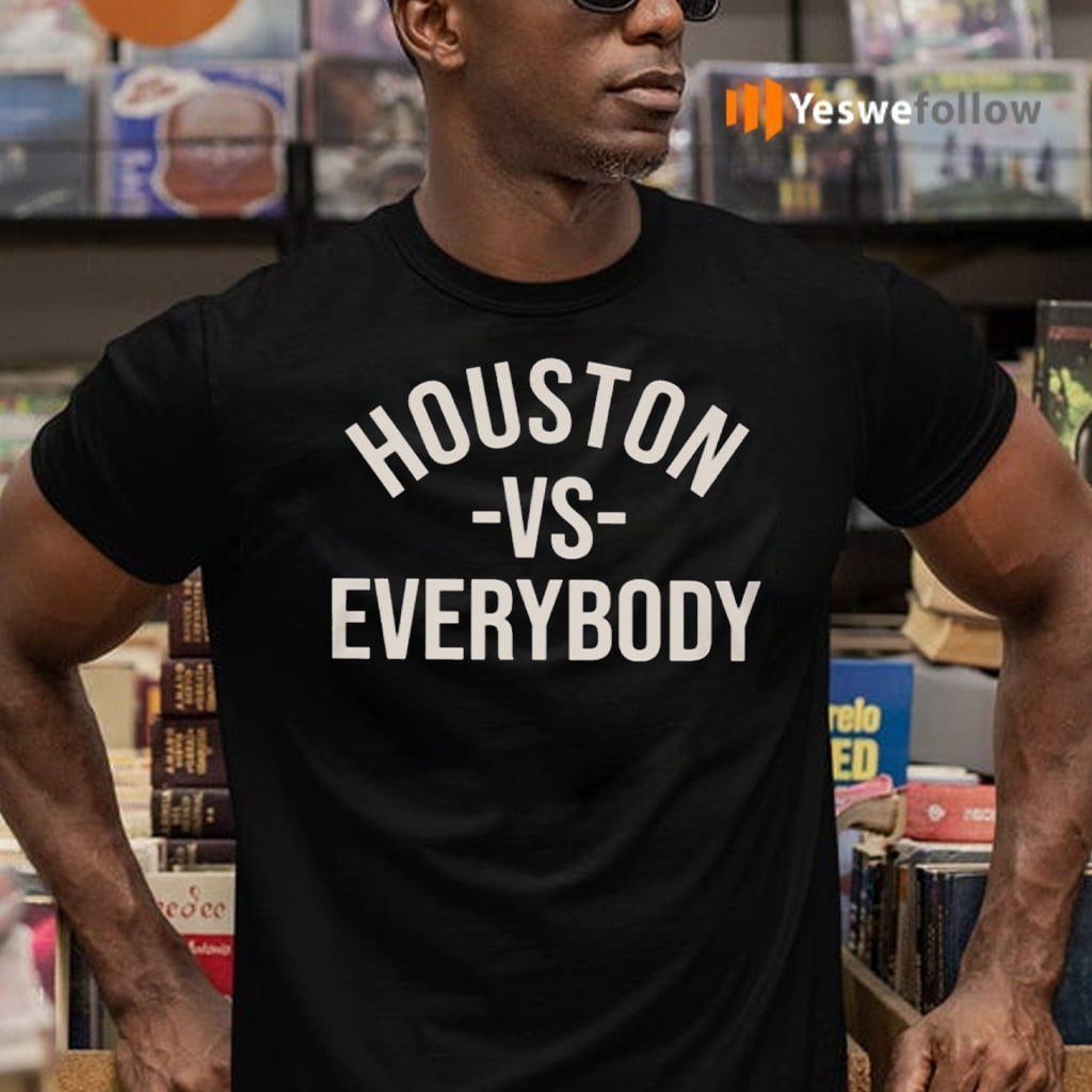 Houston Vs Everybody Shirts