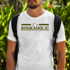 I Am A Bookaholic Shirts