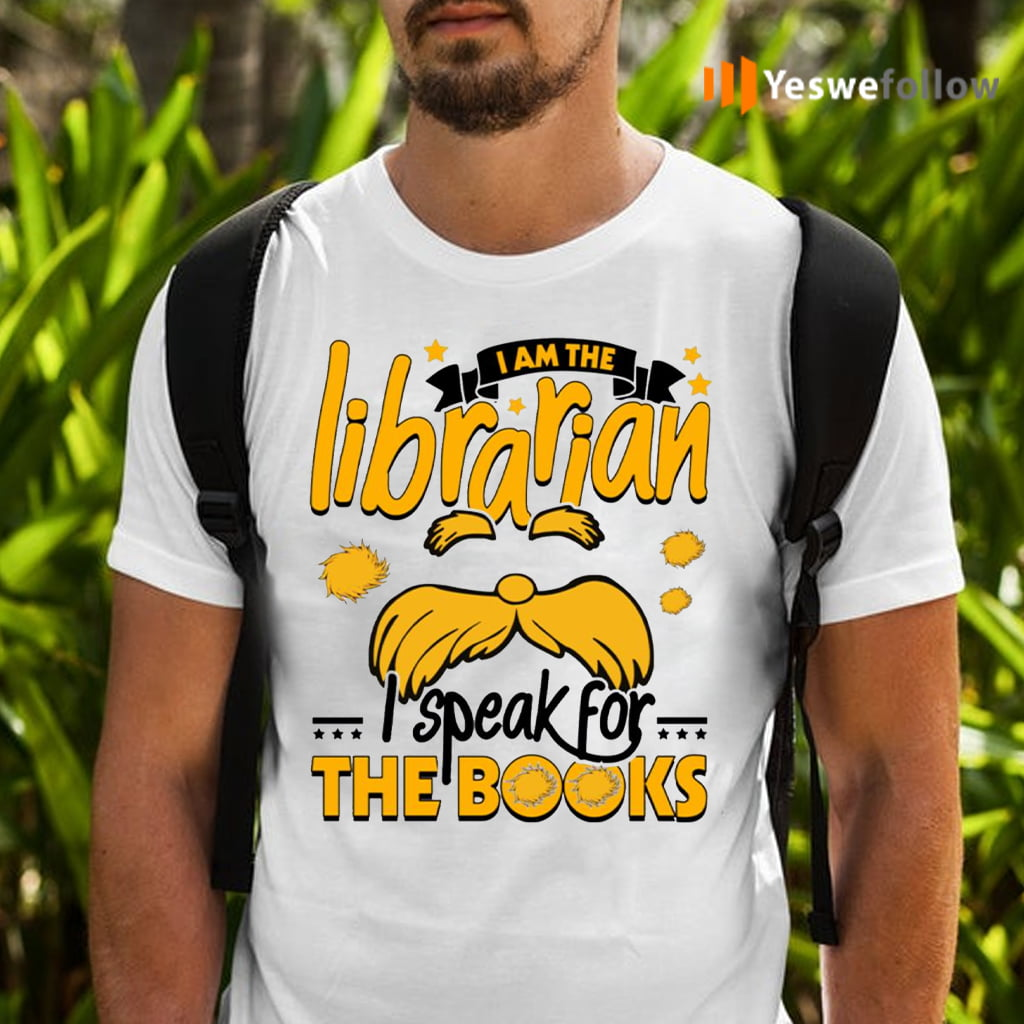 I Am The Librarian I Speak For The Books T-Shirts