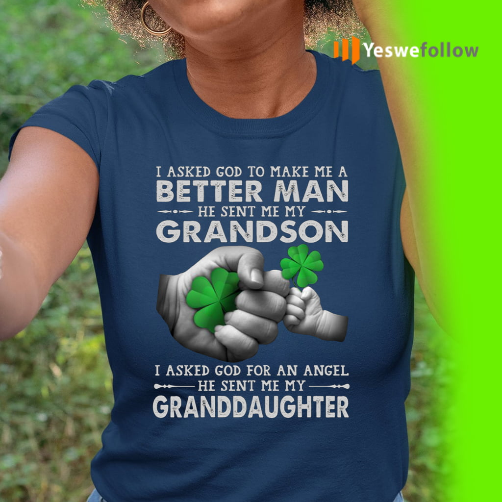 I Ask God to Make Me a Better Man He Sent Me My Grandson T-Shirt