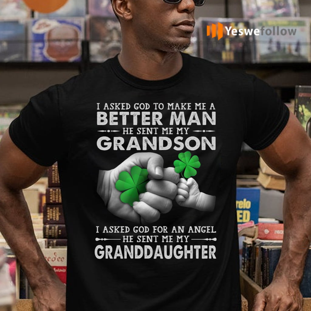 I Ask God to Make Me a Better Man He Sent Me My Grandson T-Shirts