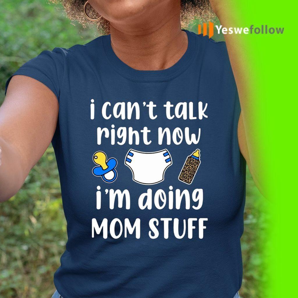 I Can't Talk Right Now I'm Doing Mom Stuff Shirts