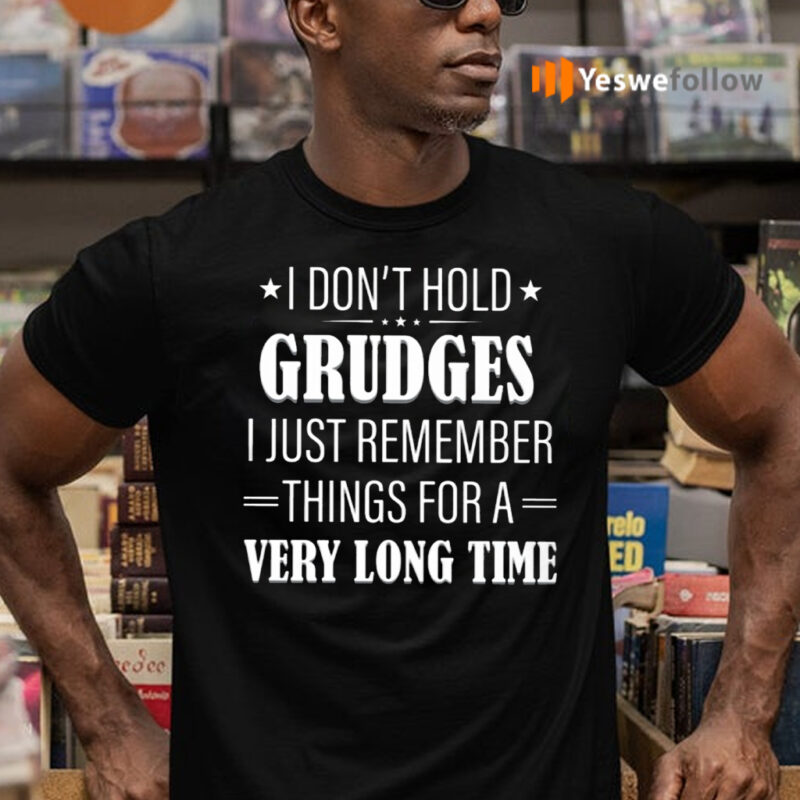 I Don't Hold Grudges I Just Remember Things For A Very Long Time TeeShirt