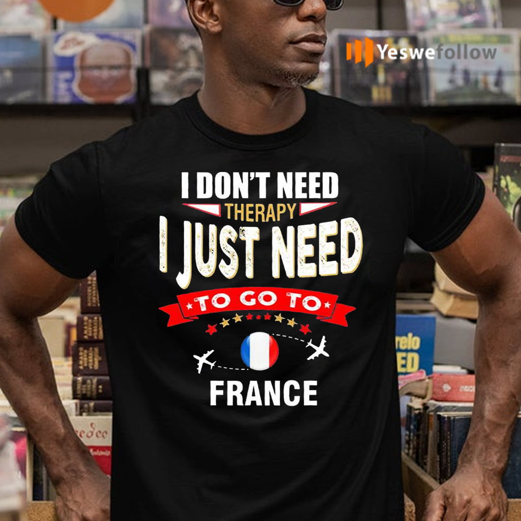 I Don't Need Therapy I Just Need To Go To France Retro Lettering Shirt