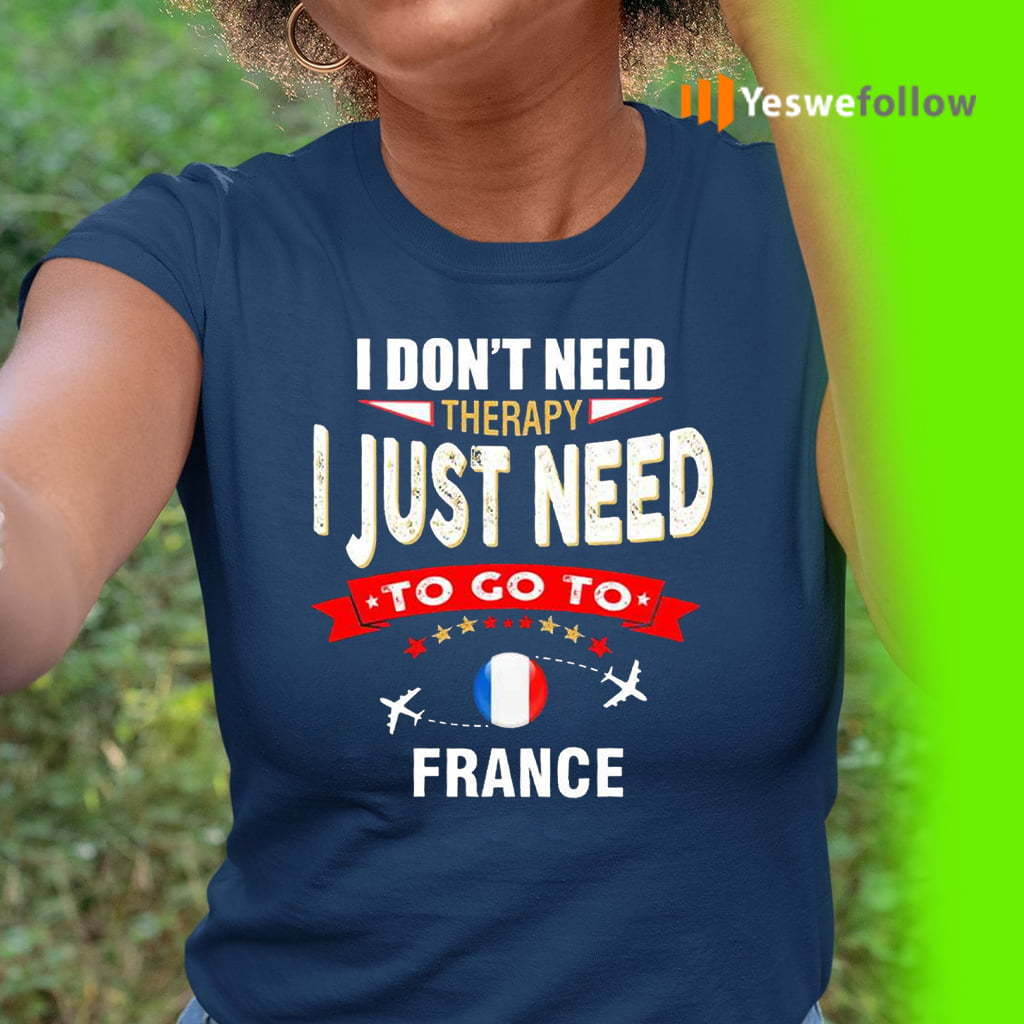 I Don't Need Therapy I Just Need To Go To France Retro Lettering Shirts
