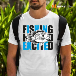 I Fish And Am So Excited Shirt