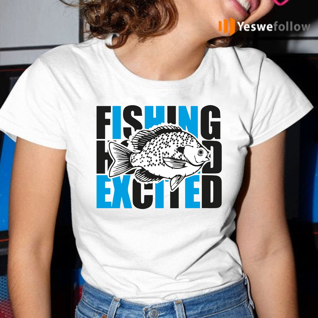 I Fish And Am So Excited Shirts